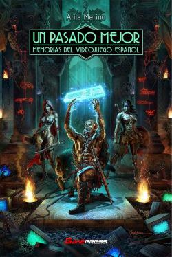 Un Pasado Mejor: Memorias del videojuego español