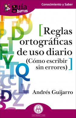 REGLAS ORTOGRÁFICAS DE USO DIARIO (CÓMO ESCRIBIR SIN ERRORES)