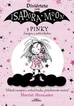Diviértete con Isadora y Pinky. Juegos y actividades (Isadora Moon)