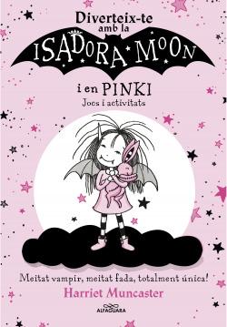 Diverteix-te amb la Isadora i en Pinki. Jocs i activitats (La Isadora Moon)