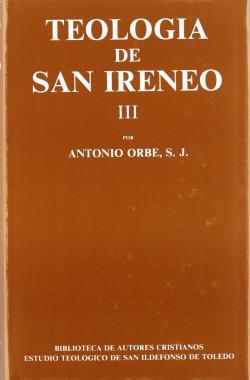 Teología de San Ireneo.III: Comentario al libro V del Adversus haereses