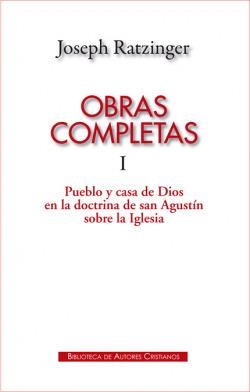 Obras completas de Joseph Ratzinger.I: Pueblo y casa de Dios en la doctrina de san Agustín sobre la