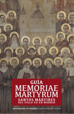Guía memoriae martyrum.Santos mártires del siglo XX en Madrid
