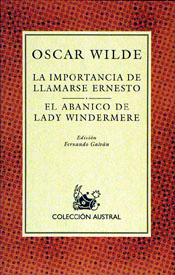 La importancia de llamarse Ernesto ; El abanico de Lady Windermere