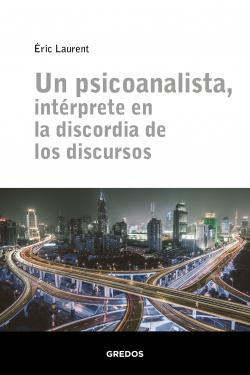 UN PSICOANALISTA, ENTÈRPRETE EN LA DISCORDIA DE LOS DISCURSOS
