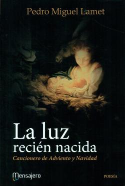 La luz recién nacida. Cancionero de Adviento y Navidad