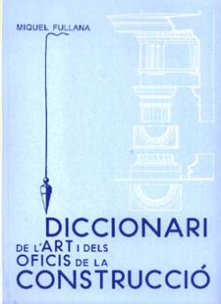 Diccionari de l'art i dels oficis de la construcci