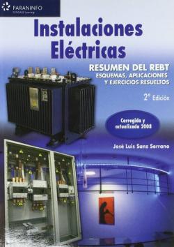INSTALACIONES ELECTRICAS. RESUMEN DEL REBT. ESQUEMAS, APLICACIONES Y EJERCICIOS RESUELTOS
