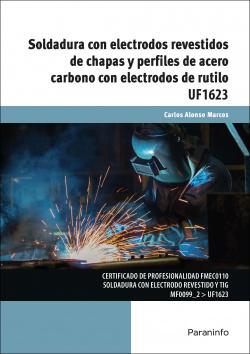 SOLDADURA CON ELECTRODOS Y REVESTIDOS DE CHAPAS Y PERFILES DE ACERO CARBONO CON ELECTRODOS DE RUTILO UF1623