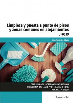 LIMPIEZA Y PUESTA A PUNTO DE PISOS Y ZONAS COMUNES EN ALOJAMIENTOS UF0039