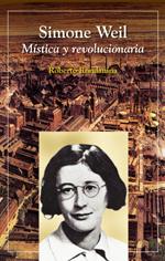 Simone Weil. Mística Y Revolucionaria