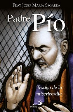 PADRE PIO. TESTIGO DE LA MISERICORDIA