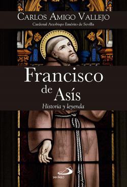 FRANCISCO DE ASIS. HISTORIA Y LEYENDA