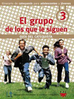 GRUPO DE LOS QUE LE SIGUEN, EL. GUIA DEL CATEQUISTA. 3 ETAPA