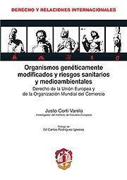 Organismos Genéticamente Modificados y Riesgos Sanitarios y Medioambientales. Derecho de la Unión Eu