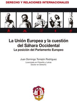Unión Europea y la Cuestión del Sahara Occidental. La Posición del Parlamento Europeo