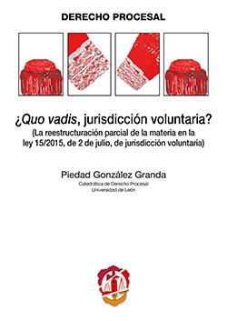 Quo Vadis, Jurisdicción Voluntaria? (La Reestructuración Parcial de la Materia en la Ley 15/2015 de