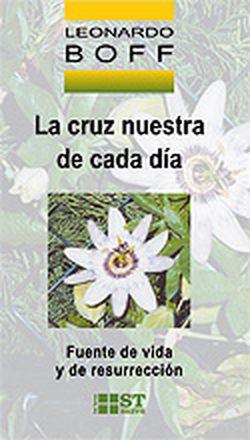 LA CRUZ NUESTRA DE CADA DIA. FUENTE DE VIDA Y DE RES