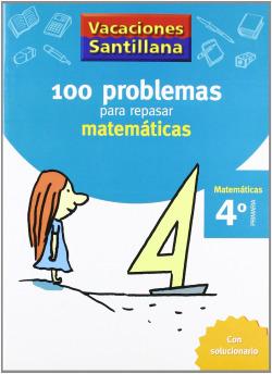 VACACIONES 100 PROBLEMAS PARA REPASAR MATEMATICAS 4 PRIMARIA SANTILLANA