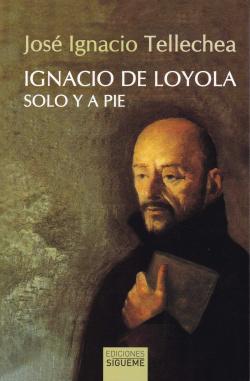 JOSE IGNACIO DE LOYOLA, SOLO Y A PIE