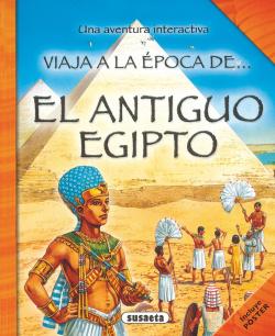 El antiguo Egipto (Viaja a la época de...)