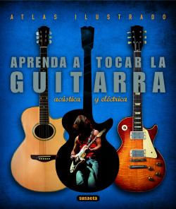 Atlas ilustrado aprenda a tocar la guitarra eléctrica y acústica