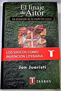 El linaje de aitor: la invencion de la tradicion vasca