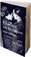 El amor en los tiempos oscuros. y otras historias sobre vidas y literatura gay