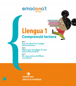 LLENGUA 1R.PRIMARIA. EMOCIONA'T. COMPRENSIÓ LECTORA. CATALUNYA 2019