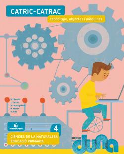 Ciències naturals 4 EPO - Catric-catrac. Tecnologia, objectes i màquines (DUNA)