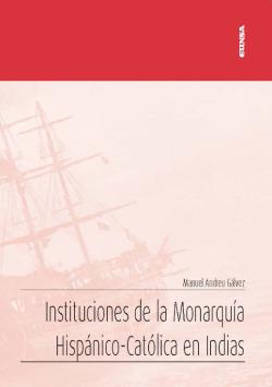 Instituciones de la Monarquía Hispánico-Católica en Indias