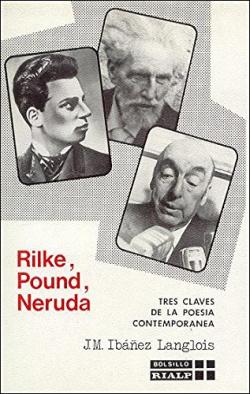 Rilke, Pound, Neruda. Tres claves de la poesía contemporánea