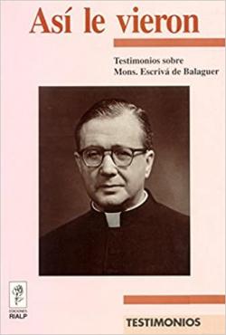 Así le vieron. Testimonios sobre Mons. Escrivá de Balaguer