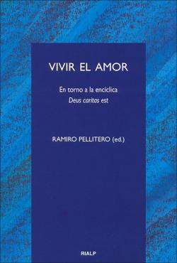 Vivir el amor. En torno a la encíclica Deus caritas est