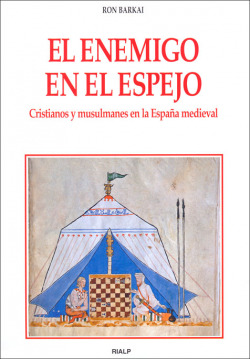 El enemigo en el espejo. Cristianos y musulmanes en la España medieval