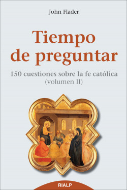 Tiempo de preguntar II. 150 cuestiones sobre la fe católica