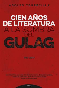 CIEN AÑOS DE LITERATURA A LA SOMBRA DEL GULAG (1917-2017)