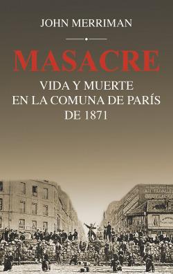Masacre: Vida y muerte en la comuna de París de 1871
