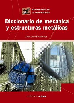 Diccionario de mecánica y estructuras metálicas