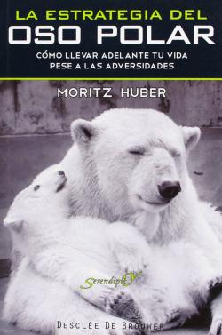 la estrategia del oso polar. como llevar adelante tu vida pese a las adversidades