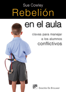 rebelion en el aula. claves para manejar a los alumnos conflictivos