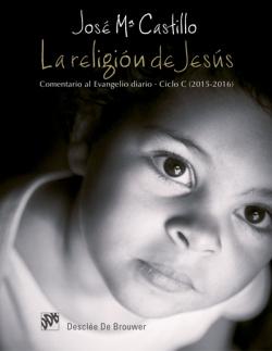LA RELIGIÓN DE JESÚS. COMENTARIO AL EVANGELIO DIARIO. CICLO C (2015-2016)