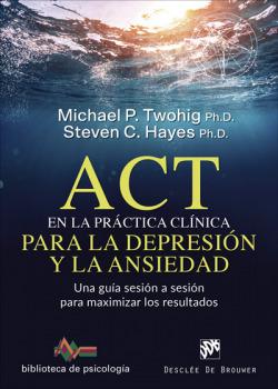 ACT EN LA PRÁCTICA CLINICA PARA LA DEPRESIÓN Y LA ANSIEDAD