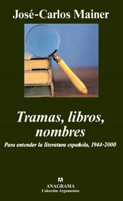 Tramas, libros, nombres. Para entender la literatura española, 1944-2000