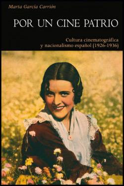 Por un cine patrio: cultura cinematografica y nacionalismo español 1926-1936