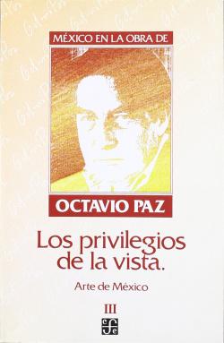 México en la obra de Octavio Paz, III : Los privilegios de la vista : arte de México
