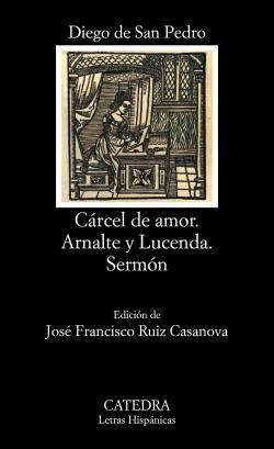 Cárcel de amor; Arnalte y Lucenda; Sermón