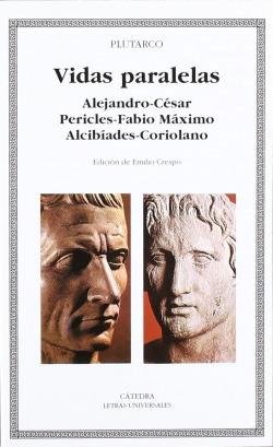 Vidas paralelas. Alejandro-César, Pericles-Fabio Máximo, Alcibíades-Coriolano