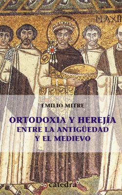 Ortodoxia y herejia entre la antiguedad y el medievo