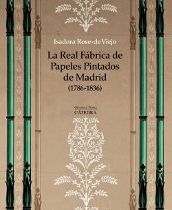 La Real Fábrica de Papeles Pintados de Madrid (1786-1836)